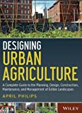 img - for Designing Urban Agriculture: A Complete Guide to the Planning, Design, Construction, Maintenance and Management of Edible Landscapes book / textbook / text book