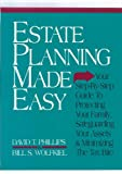 Estate Planning Made Easy : Your Step-by-Step Guide to Protecting Your Family, Safeguarding Your Assets and Minimizing the Tax Bite, Phillips, David T. and Wolfkiel, Bill S., 0793106125
