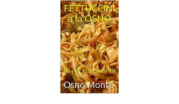 Amazon.com: FETTUCCINI a la OSNO: Mi Receta Favorita (Spanish Edition) eBook: Osno Monto: Kindle Store