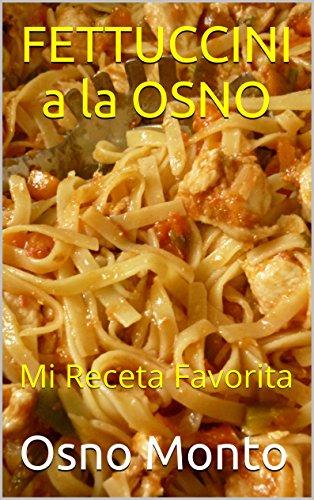 FETTUCCINI a la OSNO: Mi Receta Favorita (Spanish Edition) by [Monto,