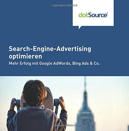 Search-Engine-Advertising optimieren: Mehr Erfolg mit Google AdWords, Bing Ads & Co.