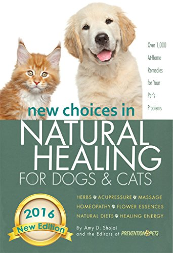 New Choices in Natural Healing for Dogs & Cats: Herbs, Acupressure, Massage, Homeopathy, Flower Essences, Natural Diets, Healing -