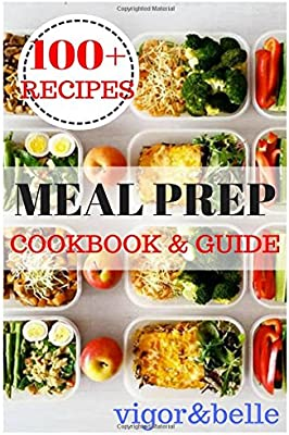Meal Prep Cookbook Guide Over 100 Quick And Easy Recipes For Batch Cooking Plan Ahead Meals Weight Loss Healthy