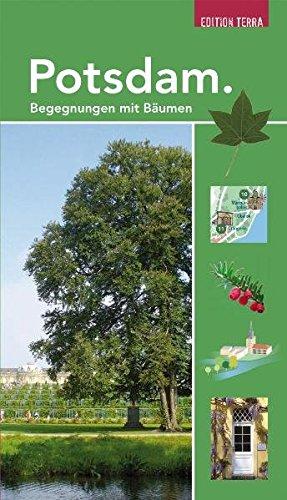 Potsdam. Begegnungen mit Bäumen: Bäume erzählen Potsdamer Geschichte