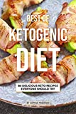 Best of Ketogenic Diet: 80 Delicious Keto Recipes Everyone Should Try