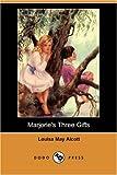 Marjorie's Three Gifts, Louisa May Alcott, 1406597880