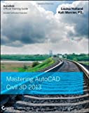 Mastering AutoCAD Civil 3D 2013, Louisa Holland and Kati Mercier, 1118281756