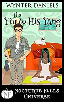 The Yin to His Yang: A Nocturne Falls Universe Story: Nocturne Falls Universe by [Daniels, Wynter]