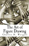 The Art of Figure Drawing, Charles Weigall, 146644276X