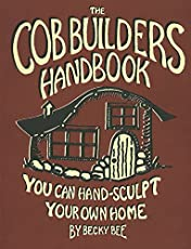 What are cob houses are they easy to make mom prepares the cob builders handbook you can hand sculpt your own home 3rd edition fandeluxe Image collections