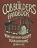 The Cob Builders Handbook: You Can Hand-Sculpt Your Own Home, 3rd Edition