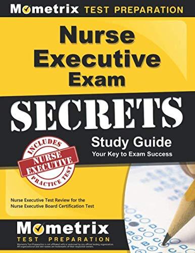Nurse Executive Exam Secrets Study Guide: Nurse Executive Test Review for the Nurse Executive Board Certification Test (
