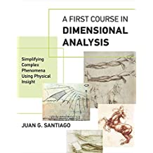 A First Course in Dimensional Analysis: Simplifying Complex Phenomena Using Physical Insight (The MIT Press)