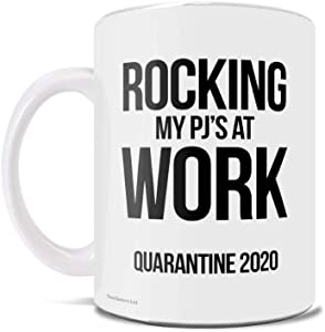 Rocking My Pajamas at Work – Quarantine – Working From Home - 2020 – Funny Coffee or Tea Mug – Perfect for gifting or collecting – by Trend Setters Ltd.