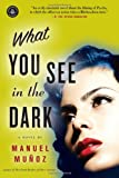 What You See in the Dark, Manuel Munoz, 1616201401