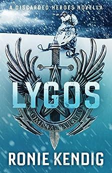 Lygos: A Discarded Heroes Novella by [Kendig, Ronie]