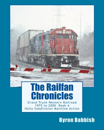 the-railfan-chronicles-grand-trunk-western-railroad-book-4-holly-subdivision-mainline-action-1975-to