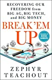 Break 'Em Up: Recovering Our Freedom from Big