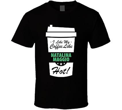 I Like My Coffee Like NATALINA MAGGIO Hot Funny Female Celeb Cool Fan T  Shirt L b574b7e65d1