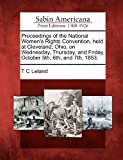 Proceedings of the National Women's Rights Convention, Held at Cleveland, Ohio, on Wednesday, Thursday, and Friday, October 5th, 6th, And 7th 1853, T. C. Leland, 1275735746