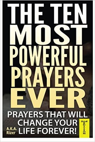 The Ten Most Powerful Prayers Ever: Prayers That Will Change
