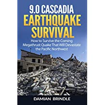 9.0 Cascadia Earthquake Survival: How to Survive the Coming Megathrust Quake That Will Devastate the Pacific Northwest
