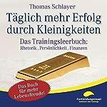 Täglich mehr Erfolg durch Kleinigkeiten: Das Trainingsleerbuch: Rhetorik. Persönlichkeit. Finanzen | Thomas Schlayer