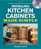 Installing Kitchen Cabinets Installing Kitchen Cabinets Made Simple: Includes Companion Step-by-Step Video (Made Simple (Taunton Press)) by Gregory Paolini (2011-11-15)
