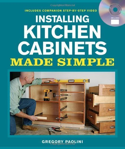 Cabinets Kitchen Installing (Installing Kitchen Cabinets Made Simple: Includes Companion Step-by-Step Video (Made Simple (Taunton Press)) by Gregory Paolini (2011-11-15))