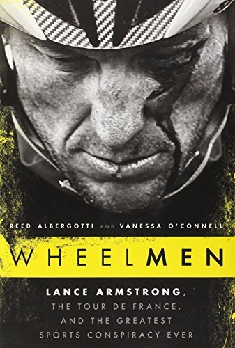 Wheelmen: Lance Armstrong, the Tour de France, and the Greatest Sports Conspiracy Ever 1St edition by Albergotti, Reed, O'Connell, Vanessa (2013) Hardcover