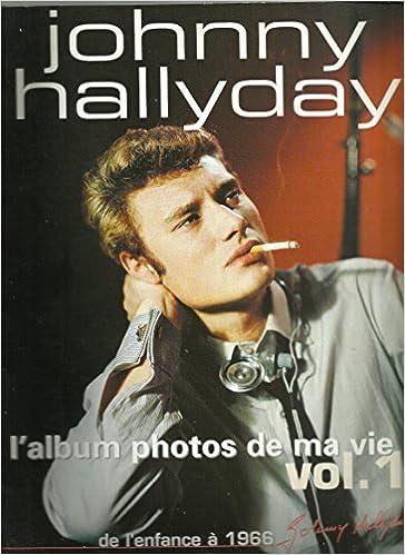 Amazon Fr Johnny Hallyday L Album Photos De Ma Vie Vol 1