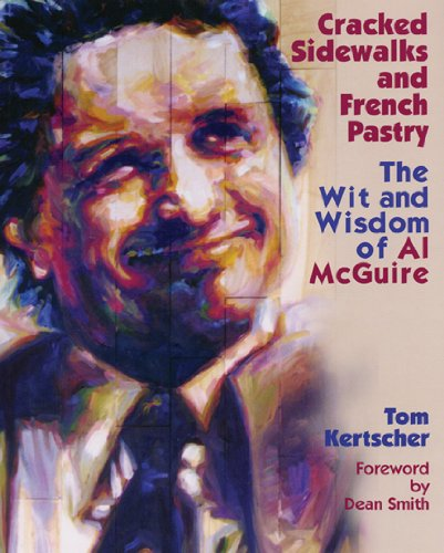 Cracked Sidewalks and French Pastry: The Wit and Wisdom of Al McGuire