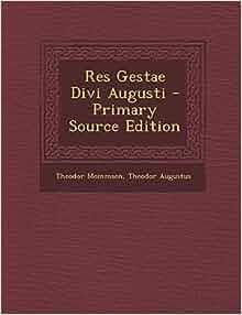 Res gestae divi augusti primary source edition latin edition theodor mommsen theodor - Res gestae divi augusti pdf ...