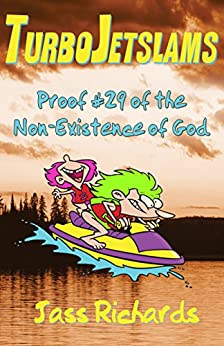 TurboJetslams: Proof #29 of the Non-Existence of God by [Richards, Jass]