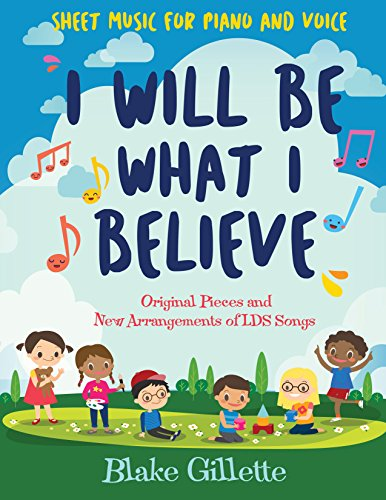 I Will Be What I Believe [book] (Mormon Sheet Music)
