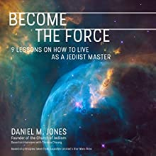 Become the Force: 9 Lessons on How to Live as a Jediist Master Audiobook by Daniel M. Jones Narrated by Kevin T. Collins