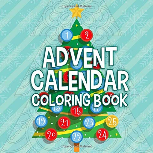 Advent Calendar Coloring Book: Advent Calendar For Kids & Adults Countdown  To Christmas Activity Book Adult Advent Printable: Summers, Brooke:  9781790151158: Amazon.com: Books