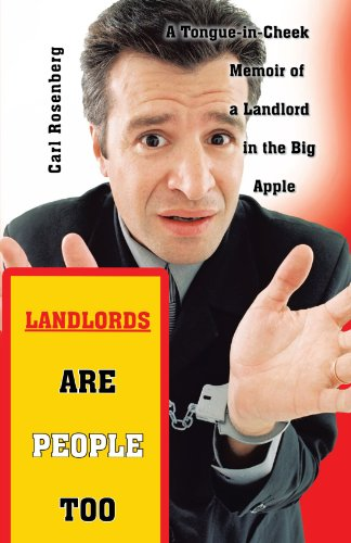 Landlords are People Too: A Tongue-in-Cheek Memoir of a Landlord in the Big - With Big People Cheeks