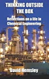 Thinking Outside the Box: Reflections on a life in Chemical Engineering