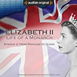 Ep. 2: From Princess to Queen (Elizabeth II: Life of a Monarch)   Ruth Cowen