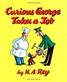 By H. A. Rey Curious George Takes a Job