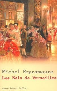 L'ancien régime : [1] : Les bals de Versailles, Peyramaure, Michel