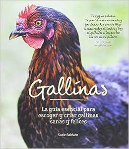 Gallinas: La guía esencial para escoger y criar gallinas sanas y felices: Amazon.es: Suzie Baldwin, Noelia Jiménez Díaz: Libros