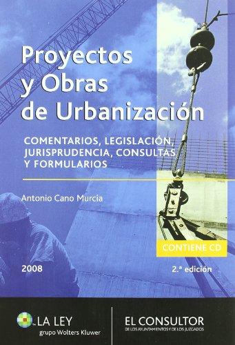Descargar Libro Proyectos Y Obras De Urbanización: Comentarios, Legislación, Jurisprudencia, Consultas Y Formularios Antonio Cano Murcia