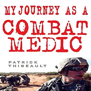 My Journey as a Combat Medic: From Desert Storm to Operation Enduring Freedom Hörbuch