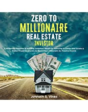 Zero to Millionaire Real Estate Investor: A Millionaire Fastlane to Building Unlimited Wealth by Investing in Cheap Real Estate & Rental Property; Secrets to Becoming a Millionaire by Passive Income