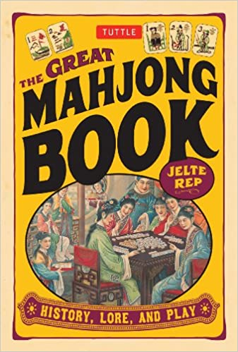 The Great Mahjong Book: History, Lore, and Play: Jelte Rep
