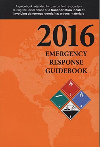 Emergency Reponse Guidebook: A Guidebook for First Repsonders During the Initial Phase of a Dangerous Goods/Hazardous Materials Transporation Incident 2016