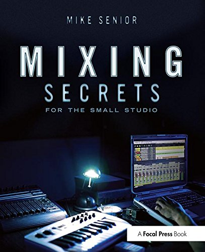 Mixing Secrets for  the Small Studio (Sound On Sound Presents...) by Focal Press