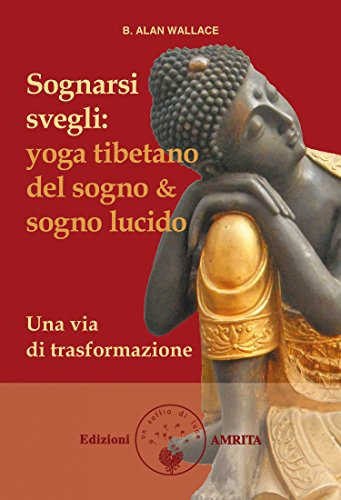 Sognarsi svegli: Yoga tibetano del sogno & sogno lucido. Una ...